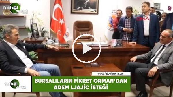 Bursalıların Fikret Orman'dan Adem Ljajic isteği