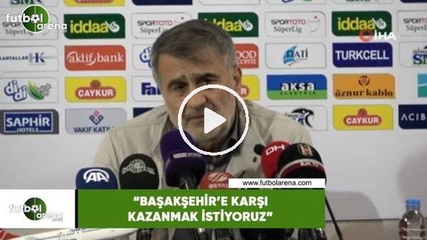 """Şenol Güneş: """"Başakşehir'e karşı kazanmak istiyoruz"""""""