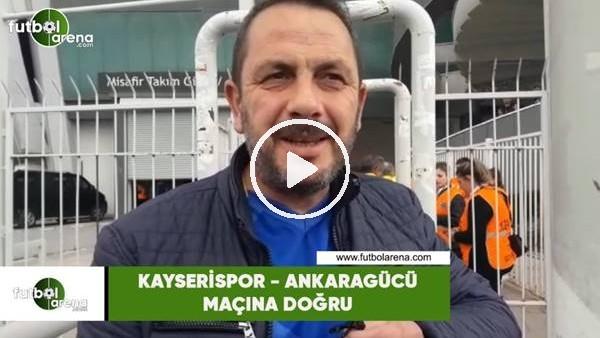 'Kayserispor - Ankaragücü maçına doğru