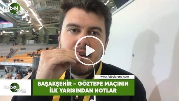 Başakşehir - Göztepe maçının ilk yarısından notlar