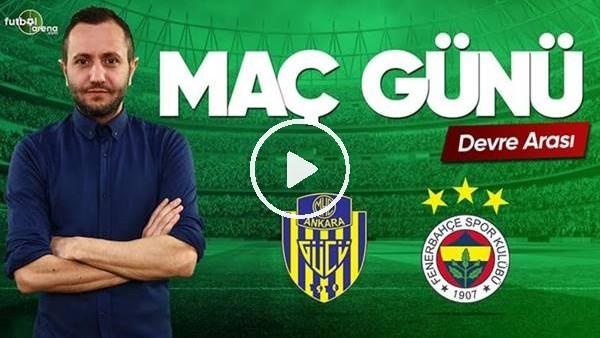 MAÇ GÜNÜ | Ankaragücü-Fenerbahçe (07.04.2019) (Devre Arası)
