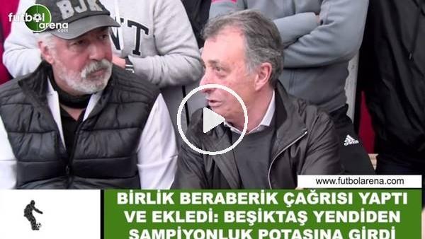 """'Ahmet Nur Çebi'den birlik ve berabelik çağrısı! """"Beşiktaş yeniden şampiyonluk potasına girdi"""""""