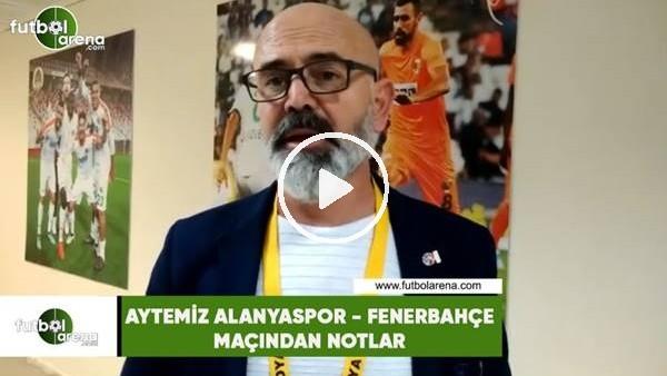 'Aytemiz Alanyaspor - Fenerbahçe maçından notlar