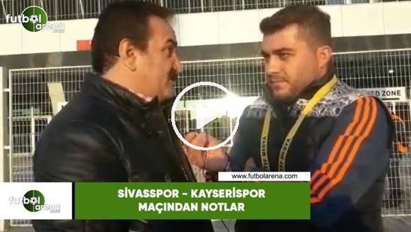 'Sivasspor - Kayserispor maçından notlar