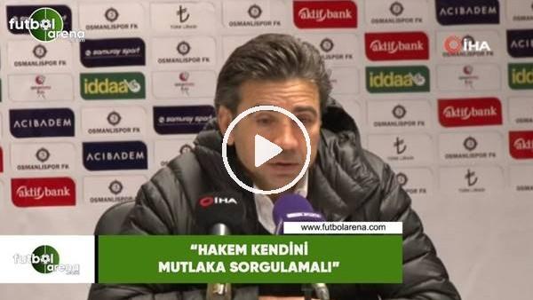 """'Osman Özköylü: """"Hakem kendini mutlaka sorgulamalı"""""""