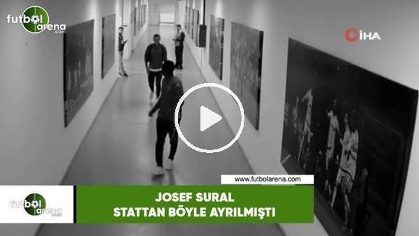 Josef Sural stattan böyle ayrılmıştı