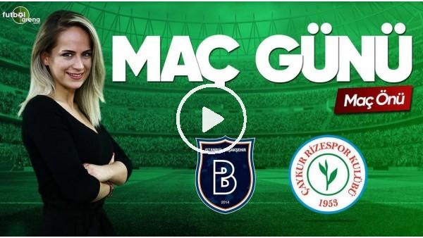 MAÇ GÜNÜ | Başakşehir-Çaykur Rizespor (21.04.2019) (Maç önü)