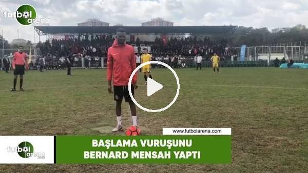 'Başlama vuruşunu Bernard Mensah yaptı