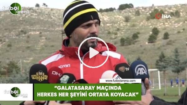 """'Erol Bulut: """"Galatasaray maçında herkes her şeyini ortaya koyacak"""""""