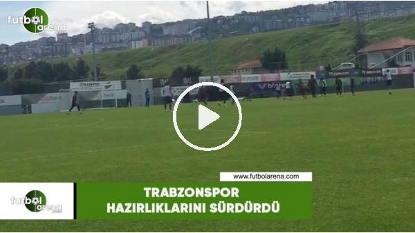'Trabzonspor hazırlıklarını sürdüdü
