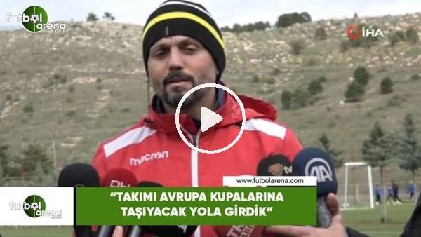 """'Erol Bulut: """"Takımı Avrupa kupalarına taşıyacak yola girdik"""""""