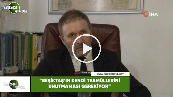 """'Hürser Tekinoktay: """"Beşiktaş'ın teamüllerini unutmaması gerekiyor"""""""