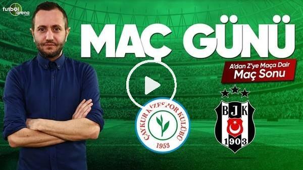 MAÇ GÜNÜ | Çaykur Rizespor - Beşiktaş (08.04.2019) (Maç Sonu)
