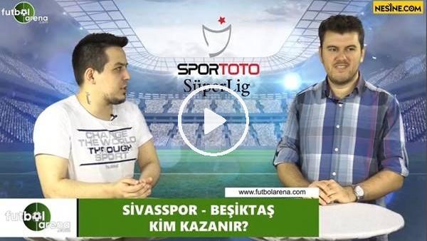 'Sivasspor - Beşiktaş maçını kim kazanır?