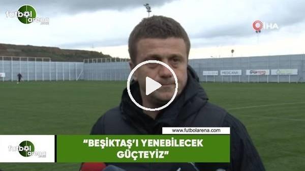 """'Hakan Keleş: """"Beşiktaş'ı yenebilecek güçteyiz"""""""