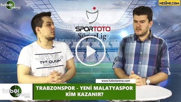 'Trabzonspor - Yeni Malatyaspor maçını kim kazanır?