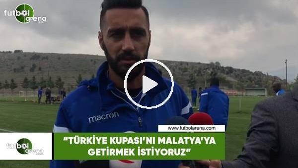 """'Mustafa Akbaş: """"Türkiye Kupası'nı Malatya'ya getirmek istiyoruz"""""""