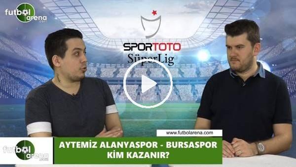 Aytemiz Alanyaspor - Bursaspor maçını kim kazanır?