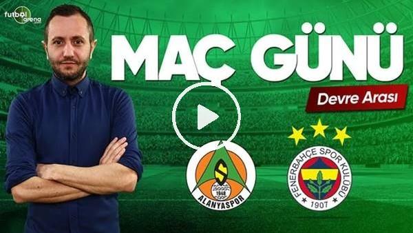 'MAÇ GÜNÜ | Aytemiz Alanyaspor (21.04.2019) (Devre arası)