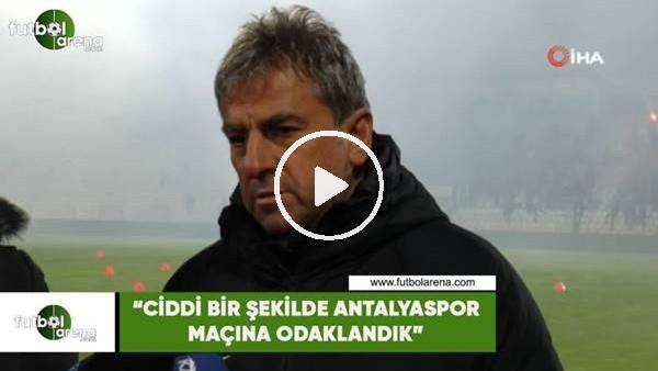 """'Hamza Hamzaoğlu: """"Ciddi bir şekilde Antalyaspor maçına odaklandık"""""""