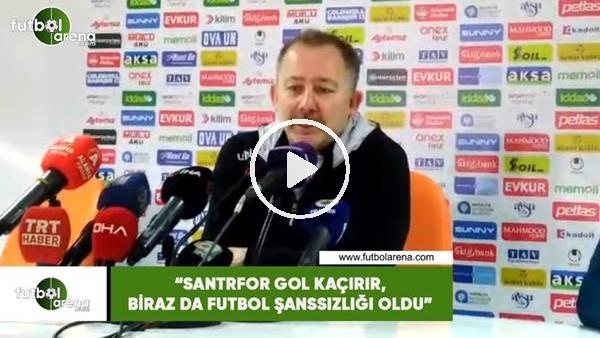 """'Sergen Yalçın: """"Santrfor gol kaçırır, biraz da futbol şanssızlığı oldu"""""""