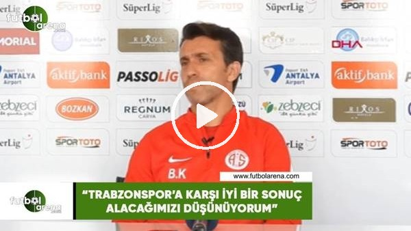 "Bülent Korkmaz: ""Trabzonspor'a karşı iyi bir sonuç alacağımızı düşünüyorum"""