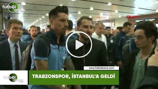 'Trabzonspor, İstanbul'a geldi