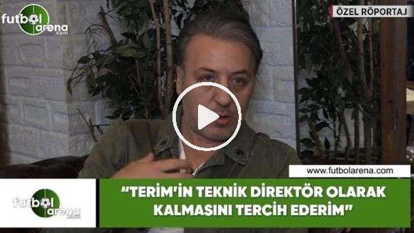 """'Barış Falay: """"Fatih Terim'in teknik direktör olarak kalmasını tercih ederim"""""""