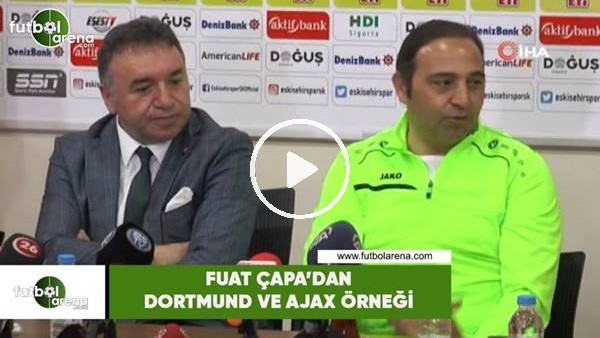 'Fuat Çapa'dan Dortmund ve Ajax örneği