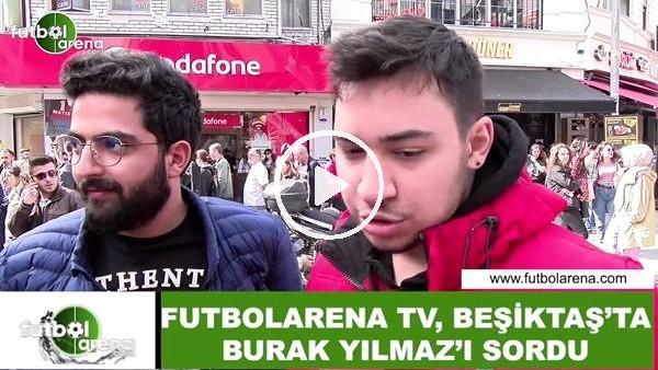 'FutbolArena TV, Beşiktaş'ta Burak Yılmaz'ı sordu