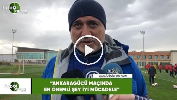 """'Hikmet Karaman: """"Ankaragücü maçında en önemli şey iyi mücadele"""""""