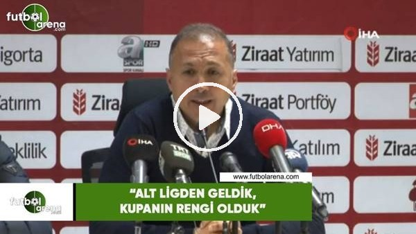 """Ahmet Taşyürek: """"Alt ligden geldik, kupanın rengi olduk"""""""