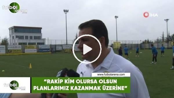 """Mustafa Kaplan. """"Rakip kim olursa olsun planlarımız kazanmak üzerine"""""""
