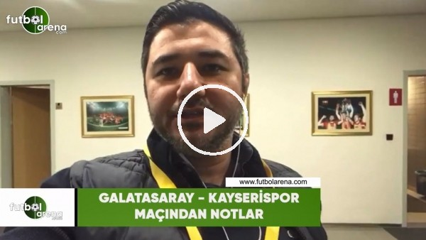 'Galatasaray - Kayserispor maçından notlar
