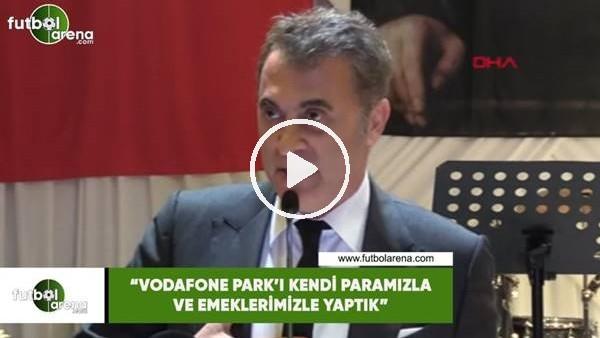 """Fikret Orman: """"Vodafone Park'ı kendi paramızla ve emeklermizle yaptık"""""""