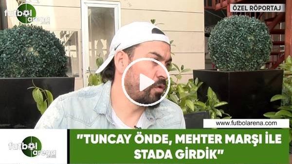 """Servet Çetin: """"Tuncay önde, Mehter Marşı ile stada girdik"""""""