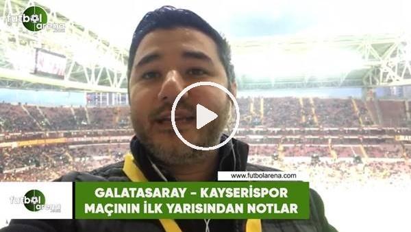 Galatasaray- Kaysrispor maçının ilk yarısından notlar