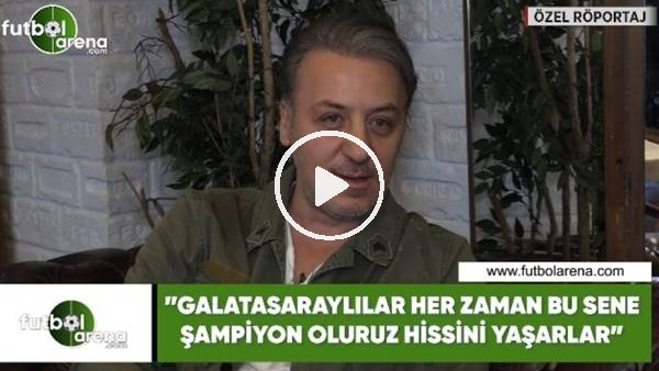 """'Barış Falay: """"Galatasaraylılar her zaman bu sene şampiyon oluruz hissini yaşarlar"""""""