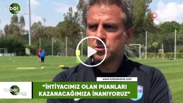 """'Hamza Hamzaoğlu: """"İhtiyacımız olan puanları kazanacağımıza inanıyoruz"""""""