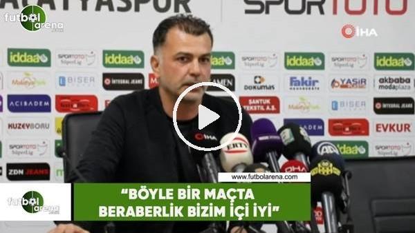 """'Murat Şahin: """"Böyle bir maçta beraberlik bizim için iyi"""""""
