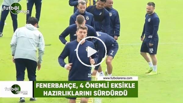 'Fenerbahçe, 4 önemli eksikle hazırlıklarını sürdürdü
