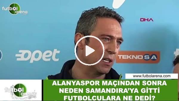 'Ali Koç, Alanyaspor maçından sonra Samandıra'ya neden gitti?