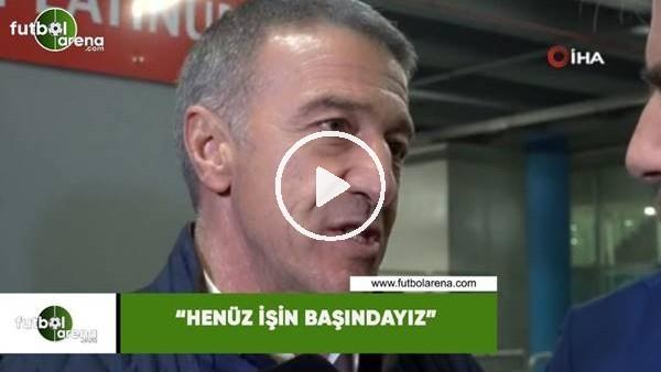 """'Ahmet Ağaoğlu: """"Henüz işin başındayız"""""""