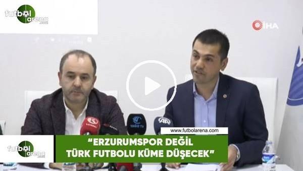"""'Hüseyin Üneş: """"Erzurumspor değil Türk futbolu küme düşecek"""""""