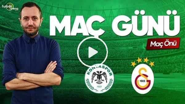 MAÇ GÜNÜ | Konyaspor-Galatasaray (29.04.2019) (Maç önü)