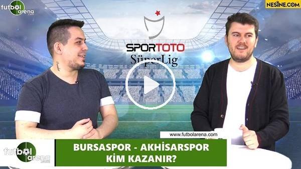 Bursaspor - Akhisarspor maçını kim kazanır?