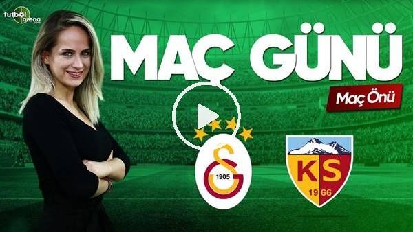 MAÇ GÜNÜ | Galatasaray-Kayserispor (20.04.2019) (Maç Önü)