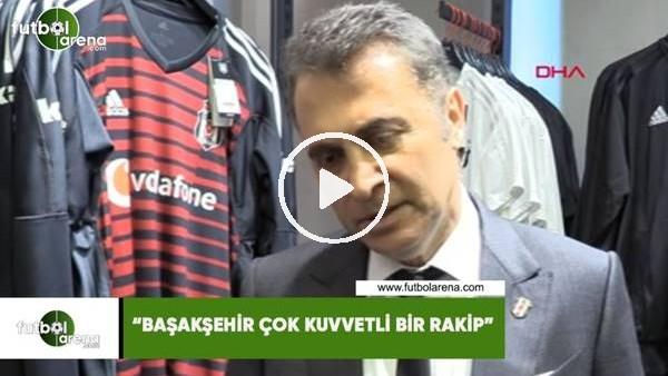 """Fikret Orman: """"Başakşehir çok kuvvetli bir rakip"""""""