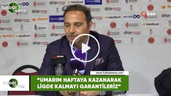 """'Fuat Çapa: """"Umarım haftaya kazanarak ligde kalmayı garantileriz"""""""