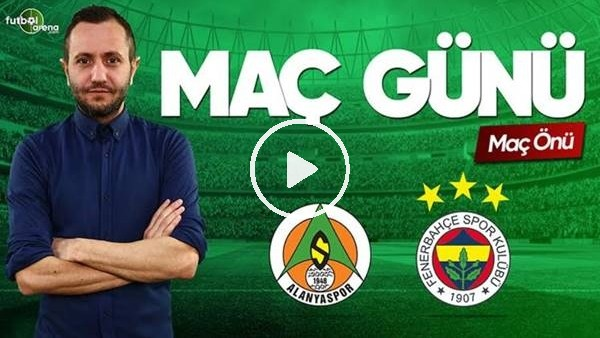 'MAÇ GÜNÜ | Başakşehir-Çaykur Rizespor | Aytemiz Alanyaspor-Fenerbahçe (21.04.2019)